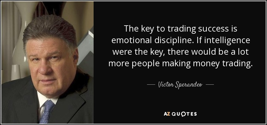 quote-the-key-to-trading-success-is-emotional-discipline-if-intelligence-were-the-key-there-victor-sperandeo-76-60-15